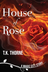 House of Rose, A Magic City Story, T.K. Thorne